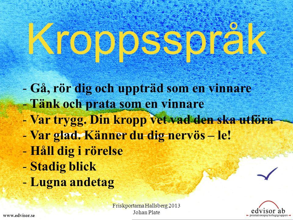 Kroppsspråk www.edvisor.se - Gå, rör dig och uppträd som en vinnare - Tänk och prata som en vinnare - Var trygg. Din kropp vet vad den ska utföra - Va