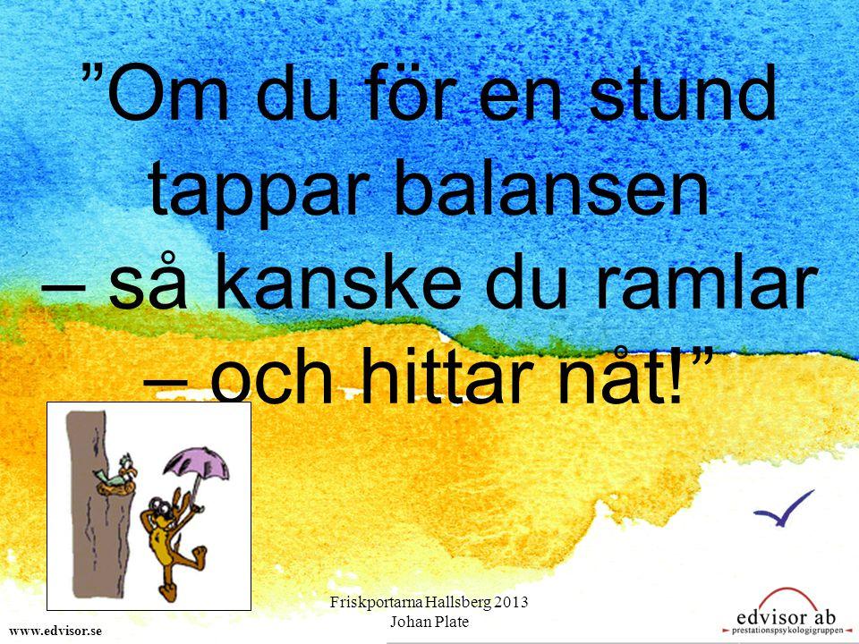 """""""Om du för en stund tappar balansen – så kanske du ramlar – och hittar nåt!"""" www.edvisor.se Friskportarna Hallsberg 2013 Johan Plate"""