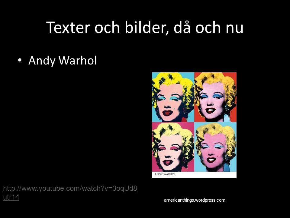 Texter och bilder, då och nu Andy Warhol americanthings.wordpress.com http://www.youtube.com/watch?v=3oqUd8 utr14