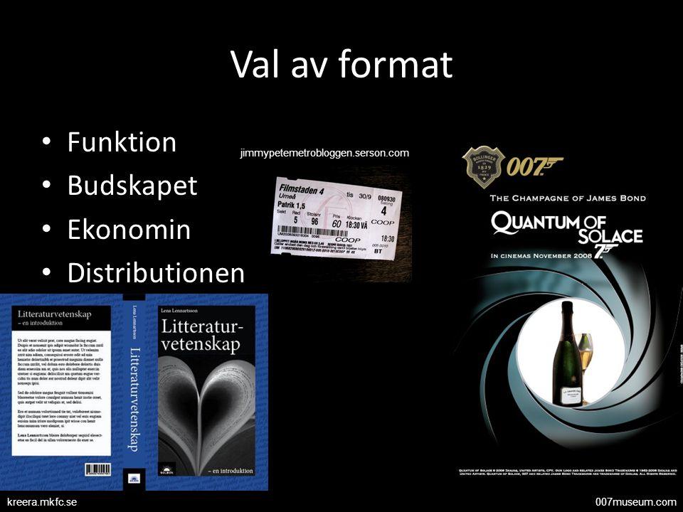 Val av format Funktion Budskapet Ekonomin Distributionen 007museum.comkreera.mkfc.se jimmypetemetrobloggen.serson.com