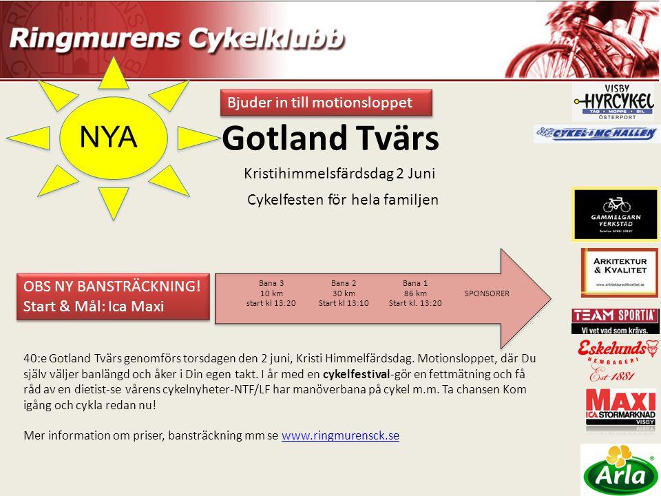 Gotland Tvärs SPONSORER Bana 1 86 km Start kl. 13:20 Bana 2 30 km Start kl 13:10 Bana 3 10 km start kl 13:20 NYA Kristihimmelsfärdsdag 2 Juni OBS NY B