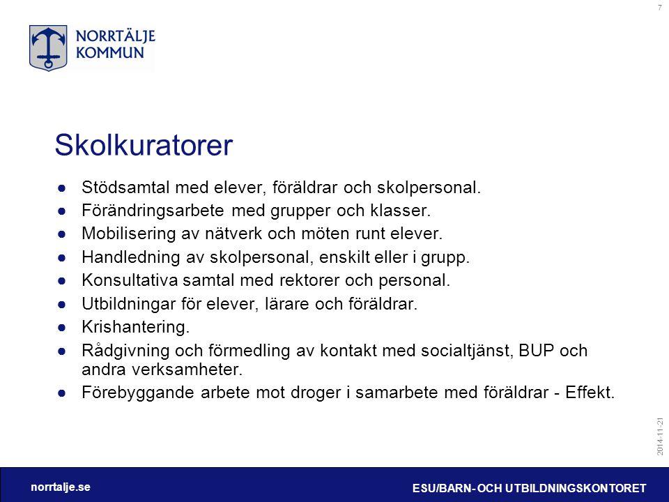 norrtalje.se 2014-11-21 ESU/BARN- OCH UTBILDNINGSKONTORET 7 Skolkuratorer ●Stödsamtal med elever, föräldrar och skolpersonal. ●Förändringsarbete med g