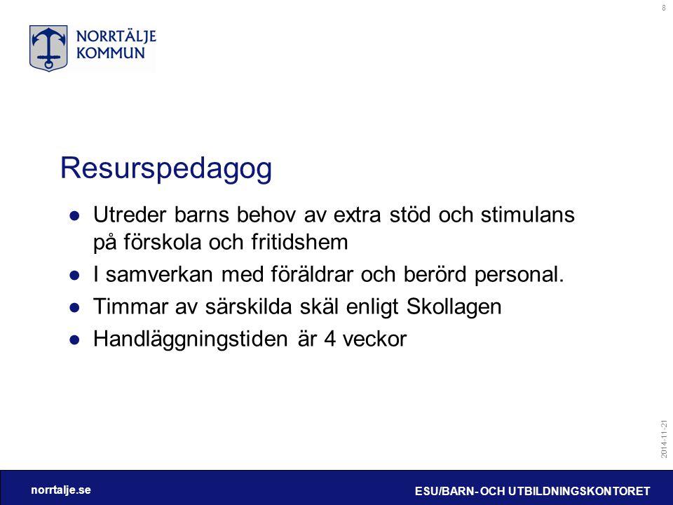 norrtalje.se 2014-11-21 ESU/BARN- OCH UTBILDNINGSKONTORET 8 Resurspedagog ●Utreder barns behov av extra stöd och stimulans på förskola och fritidshem