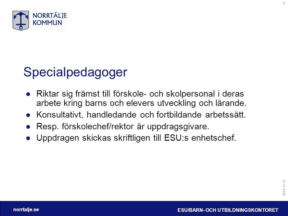 norrtalje.se 2014-11-21 ESU/BARN- OCH UTBILDNINGSKONTORET 9 Specialpedagoger ●Riktar sig främst till förskole- och skolpersonal i deras arbete kring barns och elevers utveckling och lärande.