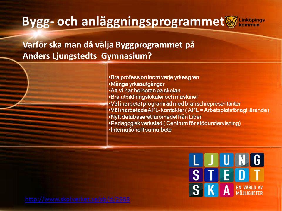 Bygg- och anläggningsprogrammet http://www.skolverket.se/sb/d/2988 Varför ska man då välja Byggprogrammet på Anders Ljungstedts Gymnasium? Bra profess