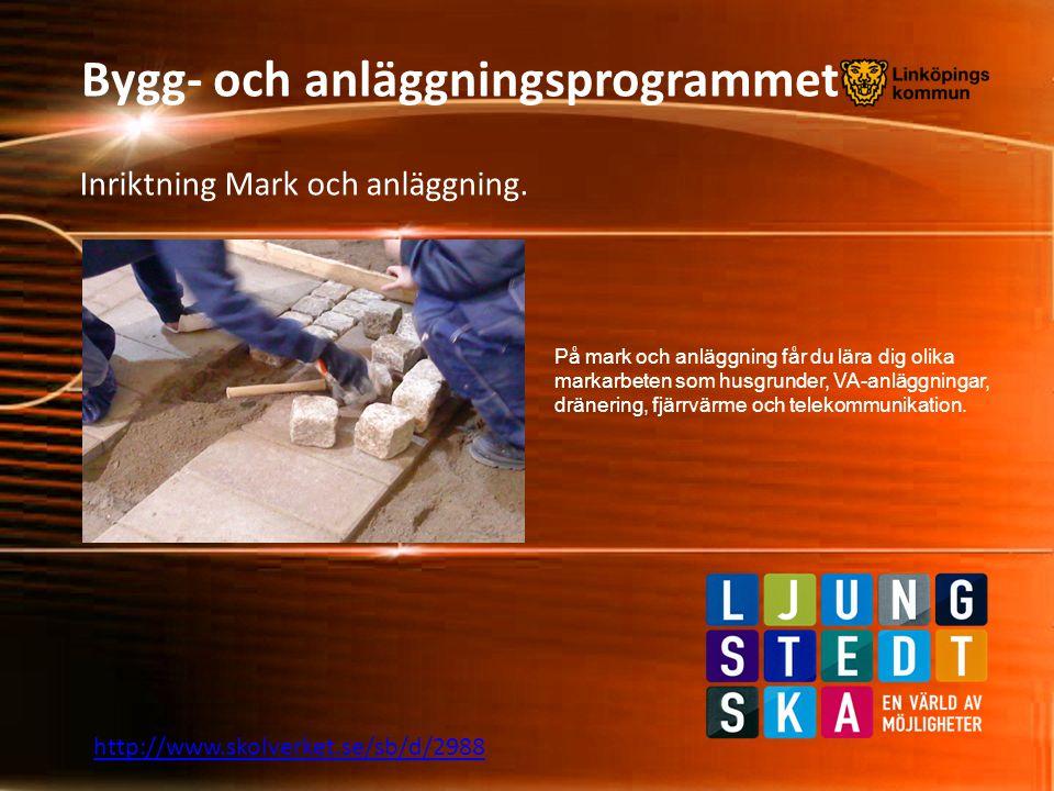 Bygg- och anläggningsprogrammet Inriktning Mark och anläggning. På mark och anläggning får du lära dig olika markarbeten som husgrunder, VA-anläggning