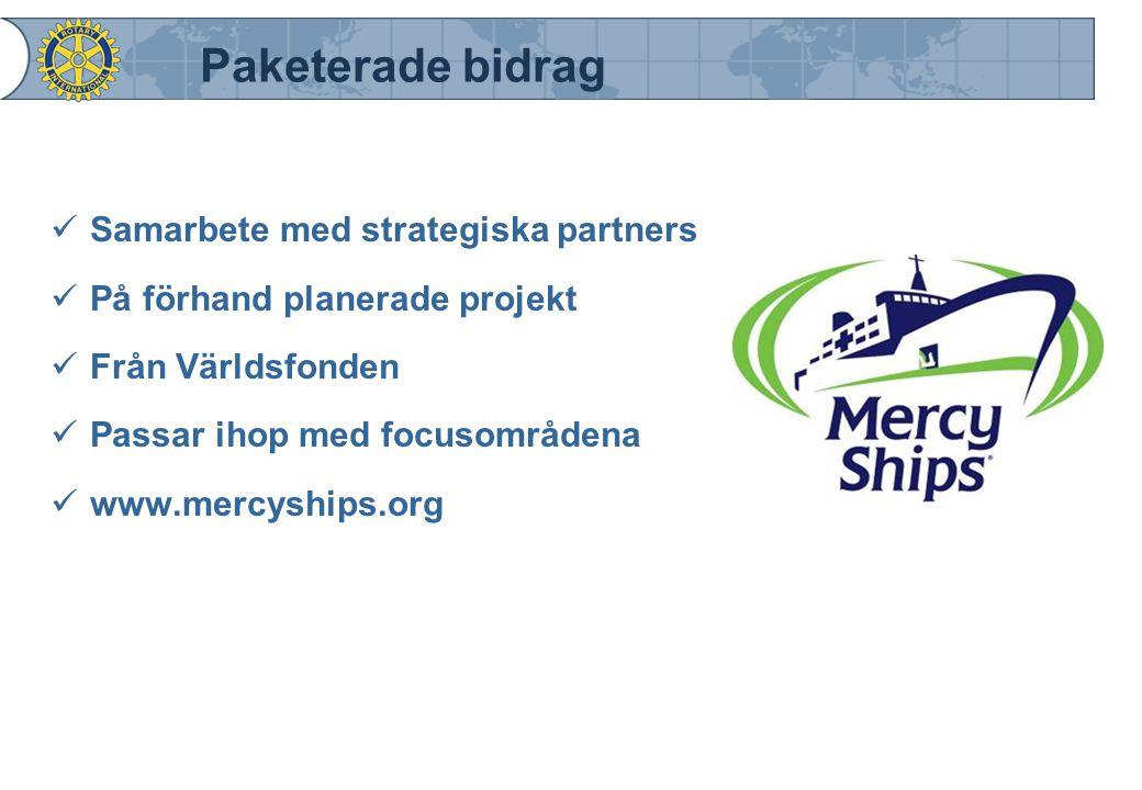 Paketerade bidrag Samarbete med strategiska partners På förhand planerade projekt Från Världsfonden Passar ihop med focusområdena www.mercyships.org