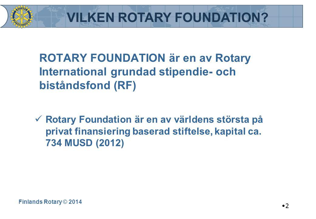 Finlands Rotary © 2014 2 ROTARY FOUNDATION är en av Rotary International grundad stipendie- och biståndsfond (RF) Rotary Foundation är en av världens