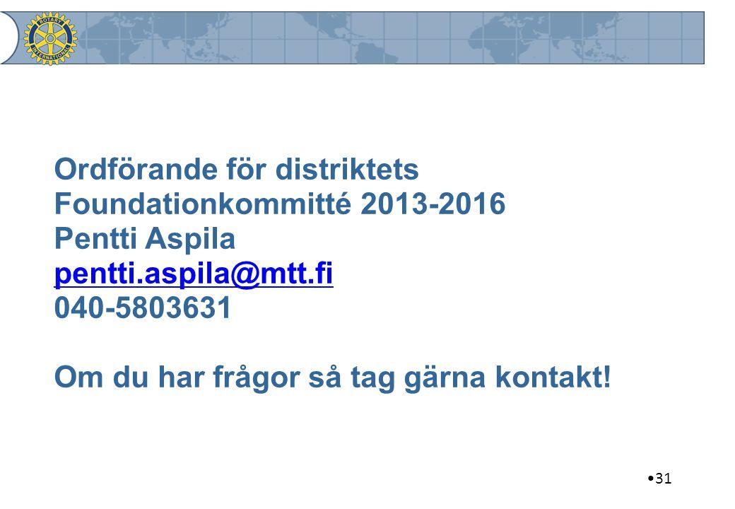 31 Ordförande för distriktets Foundationkommitté 2013-2016 Pentti Aspila pentti.aspila@mtt.fi 040-5803631 Om du har frågor så tag gärna kontakt!
