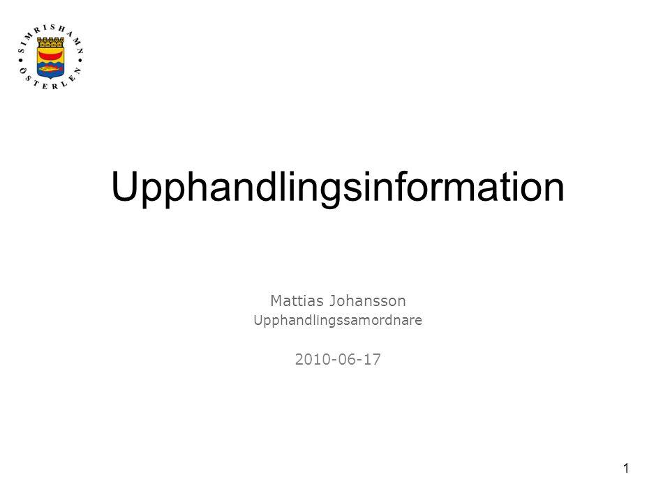 1 Upphandlingsinformation Mattias Johansson Upphandlingssamordnare 2010-06-17