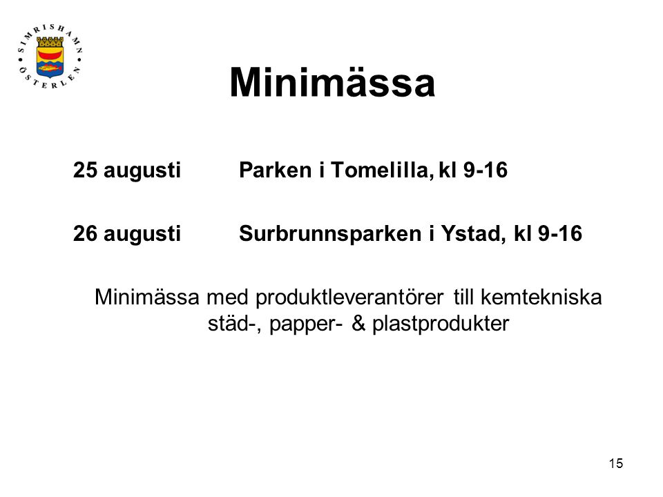15 Minimässa 25 augusti Parken i Tomelilla, kl 9-16 26 augustiSurbrunnsparken i Ystad, kl 9-16 Minimässa med produktleverantörer till kemtekniska städ-, papper- & plastprodukter