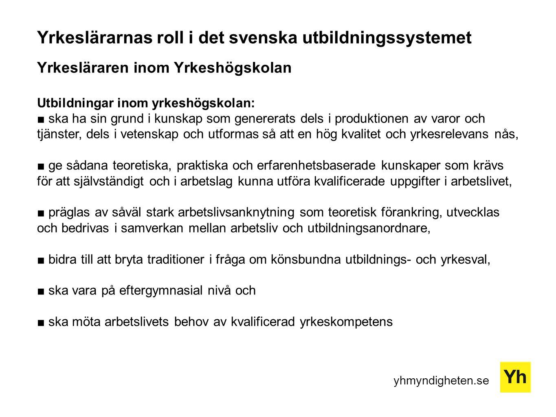 yhmyndigheten.se Yrkeslärarnas roll i det svenska utbildningssystemet Yrkesläraren inom Yrkeshögskolan Utbildningar inom yrkeshögskolan: ■ ska ha sin