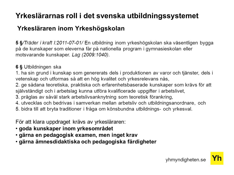 yhmyndigheten.se Yrkeslärarnas roll i det svenska utbildningssystemet Yrkesläraren inom Yrkeshögskolan 5 §/Träder i kraft I:2011-07-01/ En utbildning