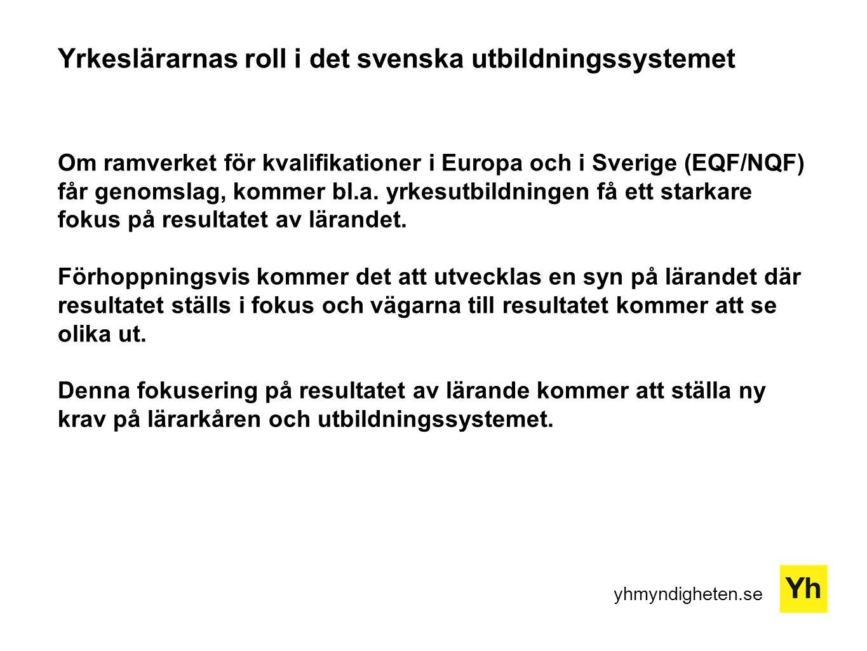 yhmyndigheten.se Yrkeslärarnas roll i det svenska utbildningssystemet Om ramverket för kvalifikationer i Europa och i Sverige (EQF/NQF) får genomslag,