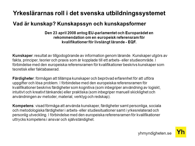 yhmyndigheten.se Den 23 april 2008 antog EU-parlamentet och Europarådet en rekommendation om en europeisk referensram för kvalifikationer för livslång