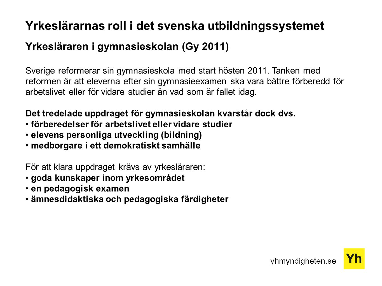 yhmyndigheten.se Yrkeslärarnas roll i det svenska utbildningssystemet Yrkesläraren i gymnasieskolan (Gy 2011) Sverige reformerar sin gymnasieskola med