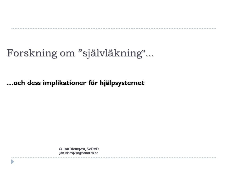"""Forskning om """"självläkning """"… …och dess implikationer för hjälpsystemet © Jan Blomqvist, SoRAD jan.blomqvist@sorad.su.se"""