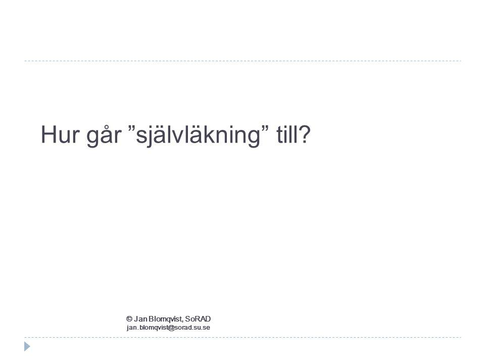 """Hur går """"självläkning"""" till? © Jan Blomqvist, SoRAD jan.blomqvist@sorad.su.se"""