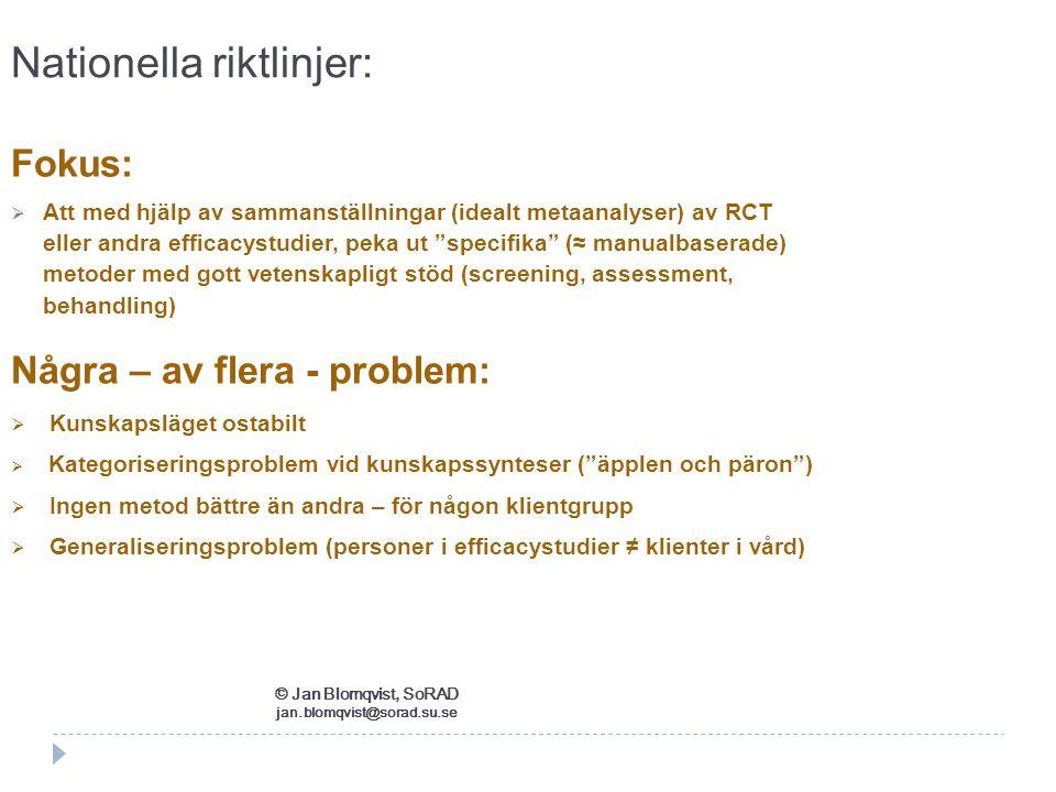 """Nationella riktlinjer: Fokus:  Att med hjälp av sammanställningar (idealt metaanalyser) av RCT eller andra efficacystudier, peka ut """"specifika"""" (≈ ma"""
