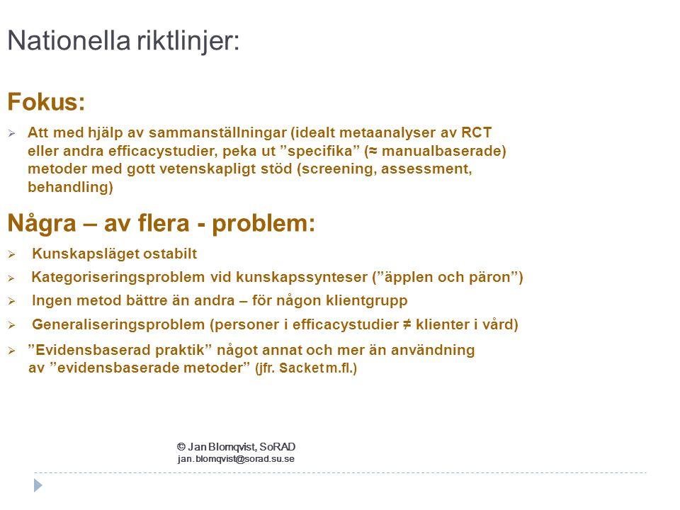 """Nationella riktlinjer: Fokus:  Att med hjälp av sammanställningar (idealt metaanalyser av RCT eller andra efficacystudier, peka ut """"specifika"""" (≈ man"""