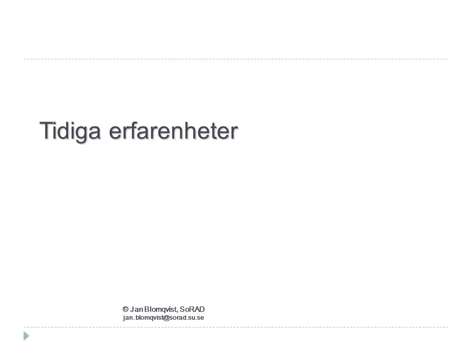 Tidiga erfarenheter © Jan Blomqvist, SoRAD jan.blomqvist@sorad.su.se