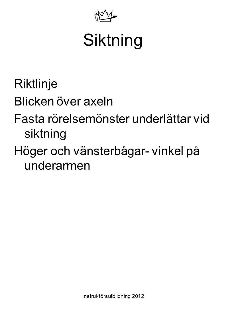 Instruktörsutbildning 2012 Siktning Riktlinje Blicken över axeln Fasta rörelsemönster underlättar vid siktning Höger och vänsterbågar- vinkel på under