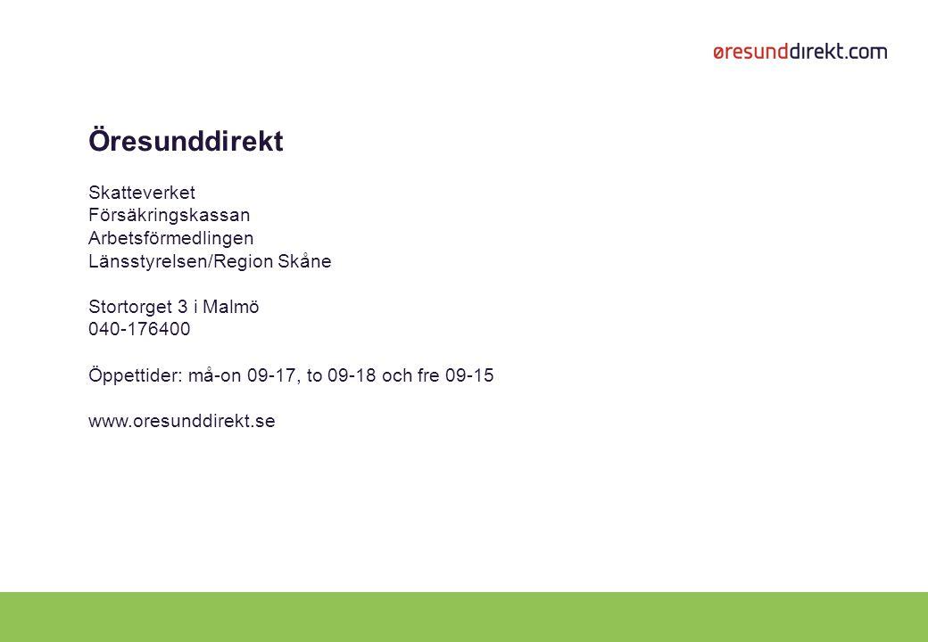 Öresunddirekt Skatteverket Försäkringskassan Arbetsförmedlingen Länsstyrelsen/Region Skåne Stortorget 3 i Malmö 040-176400 Öppettider: må-on 09-17, to 09-18 och fre 09-15 www.oresunddirekt.se