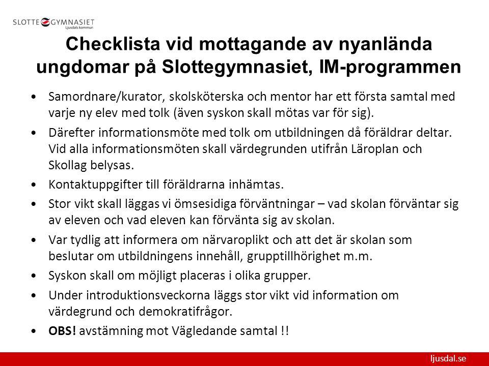 ljusdal.se Checklista vid mottagande av nyanlända ungdomar på Slottegymnasiet, IM-programmen Samordnare/kurator, skolsköterska och mentor har ett förs