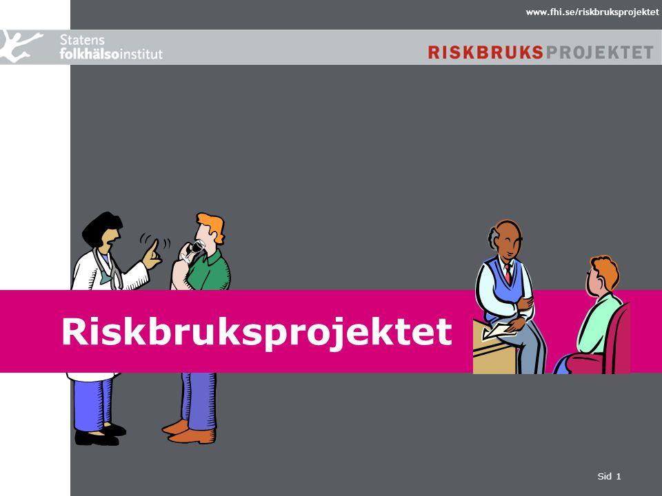 www.fhi.se/riskbruksprojektet Sid 1 Tredje nationella Riskbrukskonferensen Uppsala 9 – 10 april 2008 Riskbruksprojektet