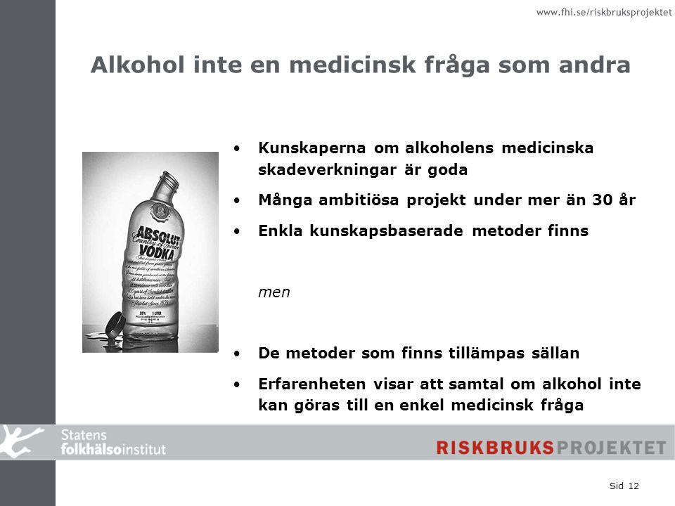www.fhi.se/riskbruksprojektet Sid 12 Alkohol inte en medicinsk fråga som andra Kunskaperna om alkoholens medicinska skadeverkningar är goda Många ambi