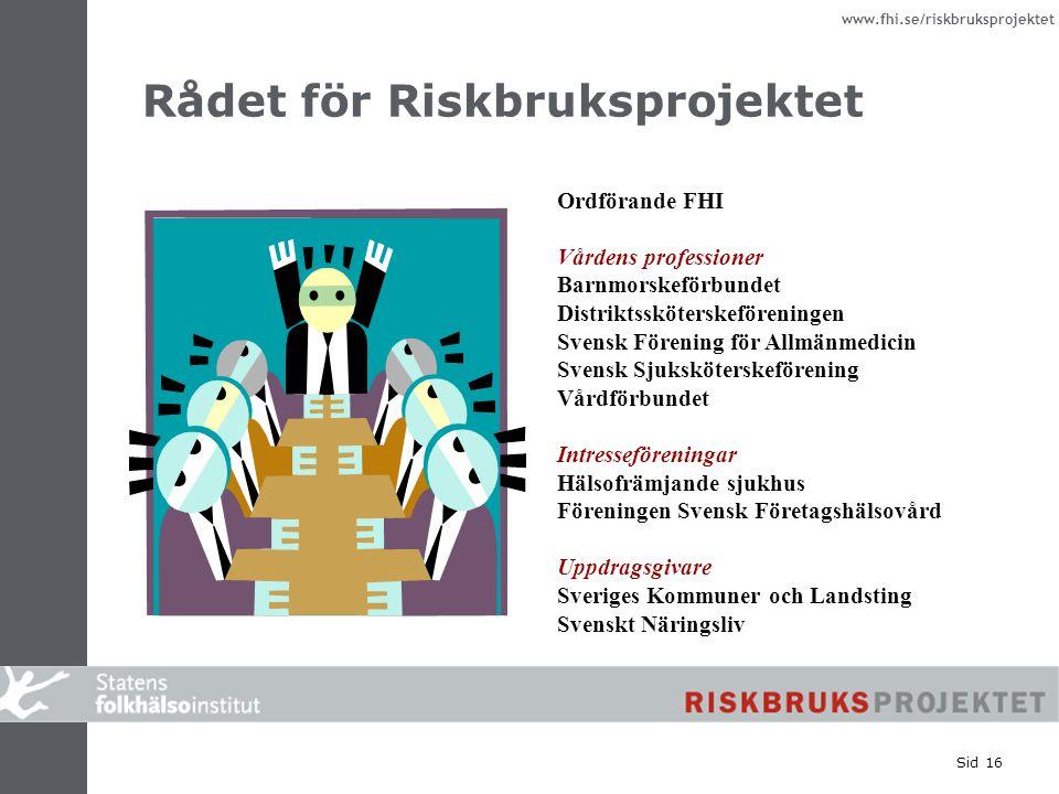 www.fhi.se/riskbruksprojektet Sid 16 Rådet för Riskbruksprojektet Ordförande FHI Vårdens professioner Barnmorskeförbundet Distriktssköterskeföreningen