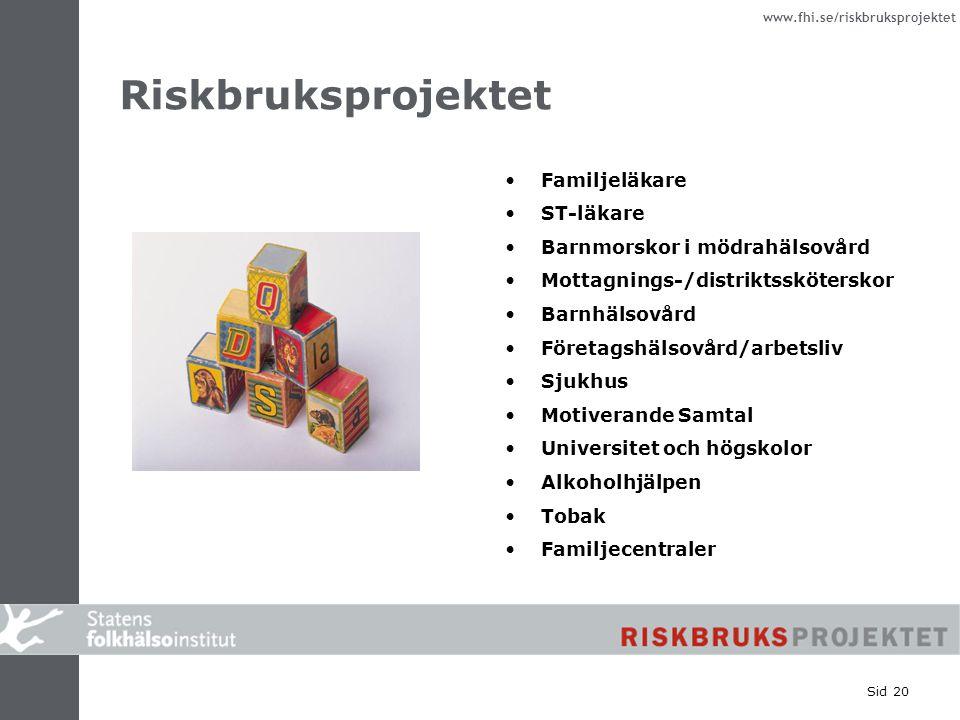 www.fhi.se/riskbruksprojektet Sid 20 Riskbruksprojektet Familjeläkare ST-läkare Barnmorskor i mödrahälsovård Mottagnings-/distriktssköterskor Barnhäls