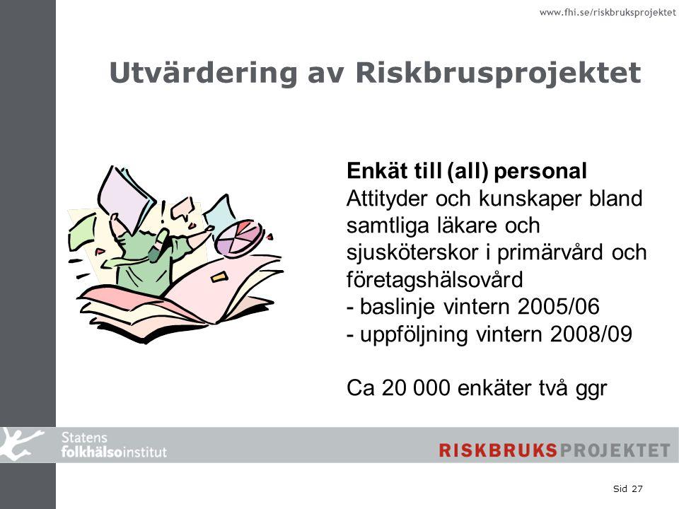 www.fhi.se/riskbruksprojektet Sid 27 Utvärdering av Riskbrusprojektet Enkät till (all) personal Attityder och kunskaper bland samtliga läkare och sjus