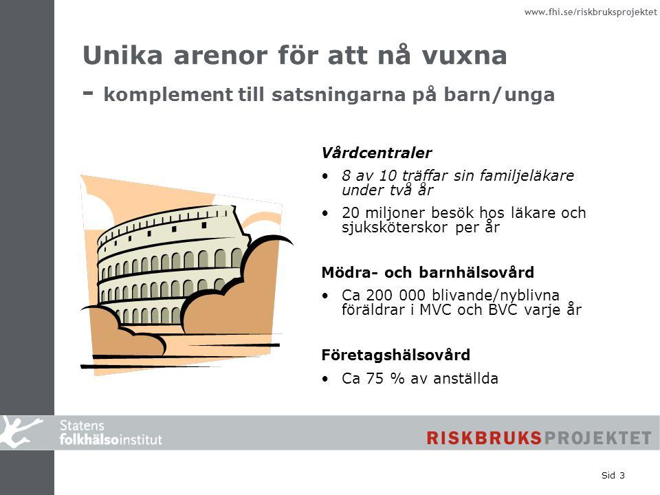 www.fhi.se/riskbruksprojektet Sid 3 Unika arenor för att nå vuxna - komplement till satsningarna på barn/unga Vårdcentraler 8 av 10 träffar sin familj