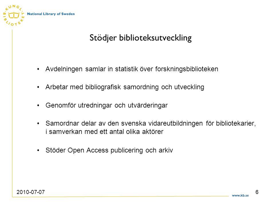 www.kb.se 2010-07-076 Stödjer biblioteksutveckling Avdelningen samlar in statistik över forskningsbiblioteken Arbetar med bibliografisk samordning och