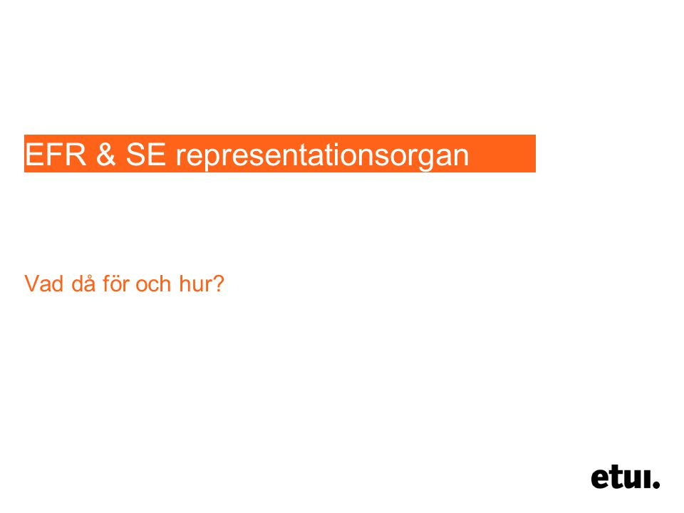 EFR & SE representationsorgan Vad då för och hur?