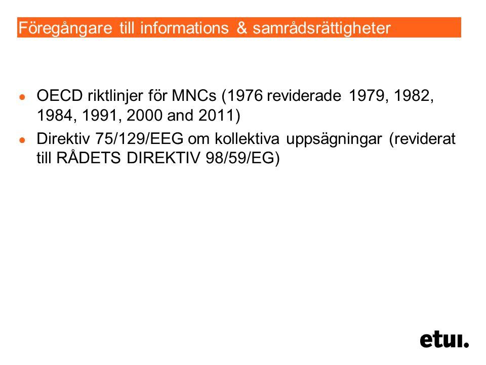 Föregångare till informations & samrådsrättigheter ● OECD riktlinjer för MNCs (1976 reviderade 1979, 1982, 1984, 1991, 2000 and 2011) ● Direktiv 75/129/EEG om kollektiva uppsägningar (reviderat till RÅDETS DIREKTIV 98/59/EG)
