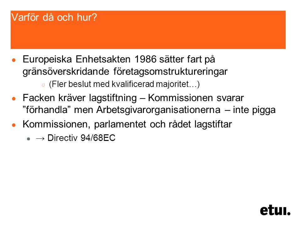 Varför då och hur? ● Europeiska Enhetsakten 1986 sätter fart på gränsöverskridande företagsomstruktureringar ○ (Fler beslut med kvalificerad majoritet
