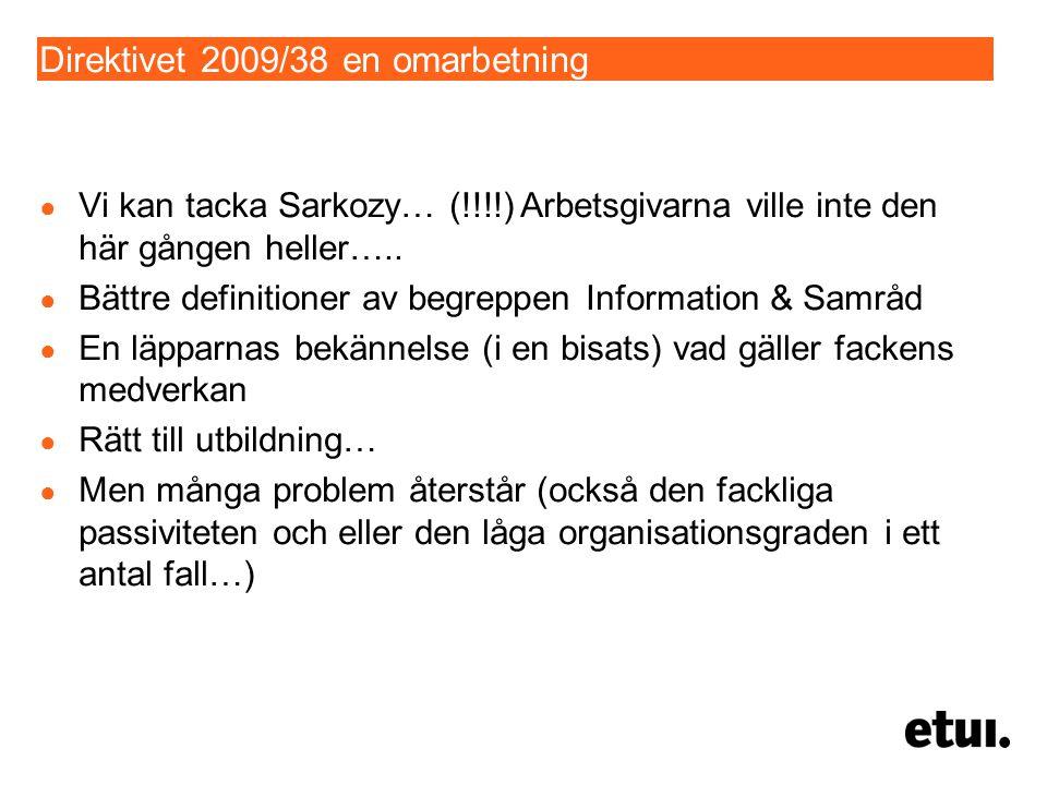 Direktivet 2009/38 en omarbetning ● Vi kan tacka Sarkozy… (!!!!) Arbetsgivarna ville inte den här gången heller….. ● Bättre definitioner av begreppen
