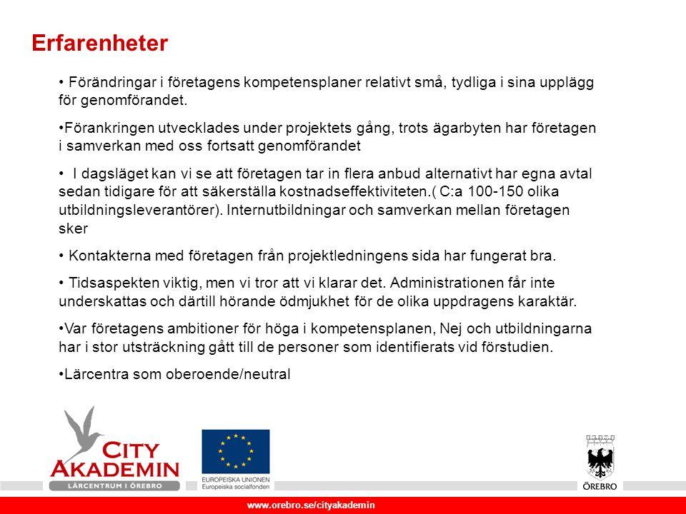 www.orebro.se/cityakademin Erfarenheter Förändringar i företagens kompetensplaner relativt små, tydliga i sina upplägg för genomförandet.