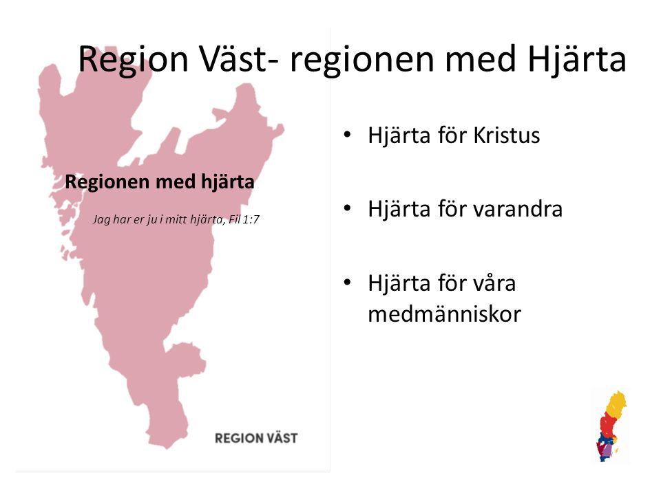 REGION VÄST Regionen med hjärta Region Väst- regionen med Hjärta Hjärta för Kristus Hjärta för varandra Hjärta för våra medmänniskor Jag har er ju i m