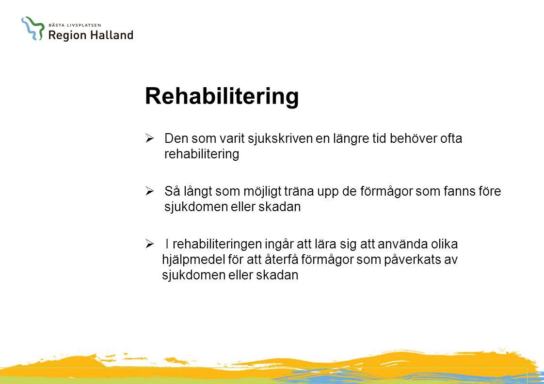 Rehabilitering  Den som varit sjukskriven en längre tid behöver ofta rehabilitering  Så långt som möjligt träna upp de förmågor som fanns före sjukdomen eller skadan  I rehabiliteringen ingår att lära sig att använda olika hjälpmedel för att återfå förmågor som påverkats av sjukdomen eller skadan
