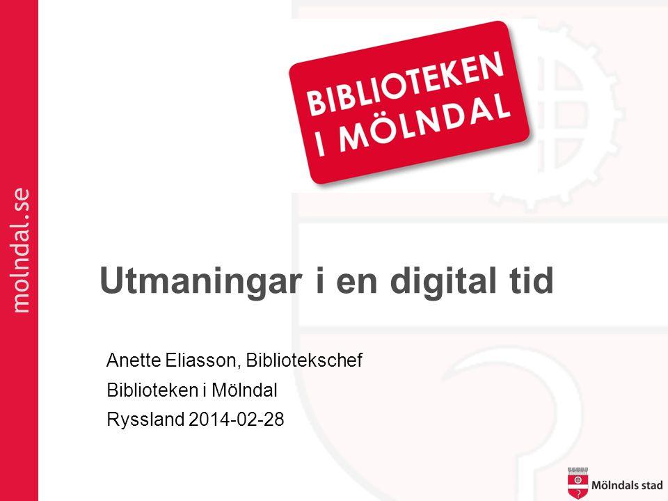 molndal.se Utmaningar i en digital tid Anette Eliasson, Bibliotekschef Biblioteken i Mölndal Ryssland 2014-02-28