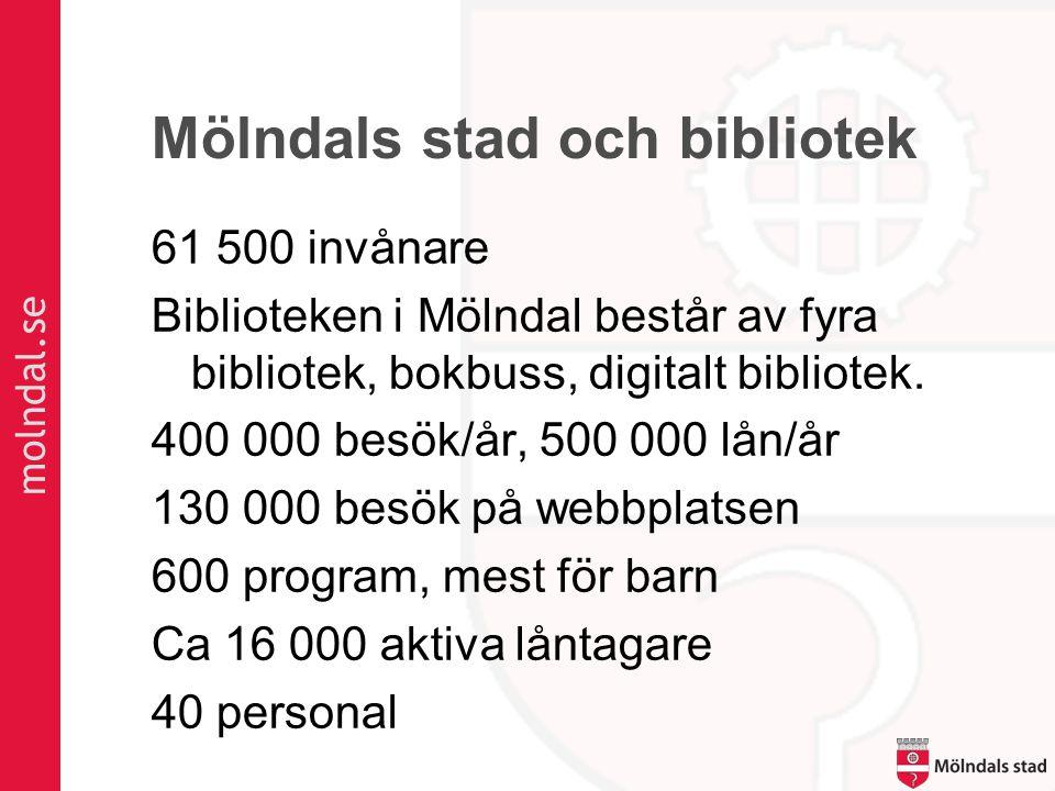 Mölndals stad och bibliotek 61 500 invånare Biblioteken i Mölndal består av fyra bibliotek, bokbuss, digitalt bibliotek.