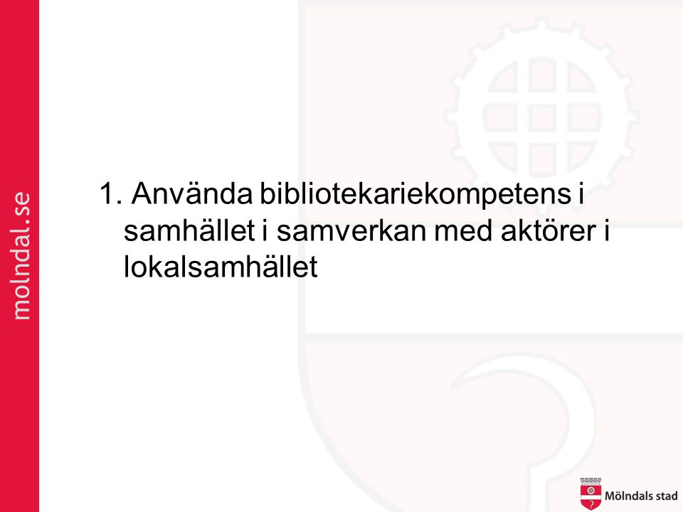 molndal.se 1. Använda bibliotekariekompetens i samhället i samverkan med aktörer i lokalsamhället
