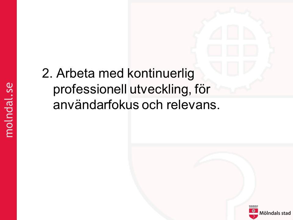 molndal.se 2. Arbeta med kontinuerlig professionell utveckling, för användarfokus och relevans.