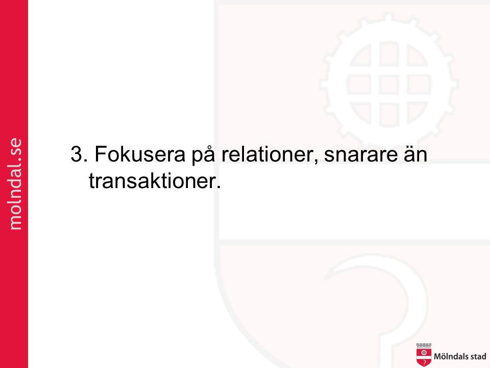 molndal.se 3. Fokusera på relationer, snarare än transaktioner.