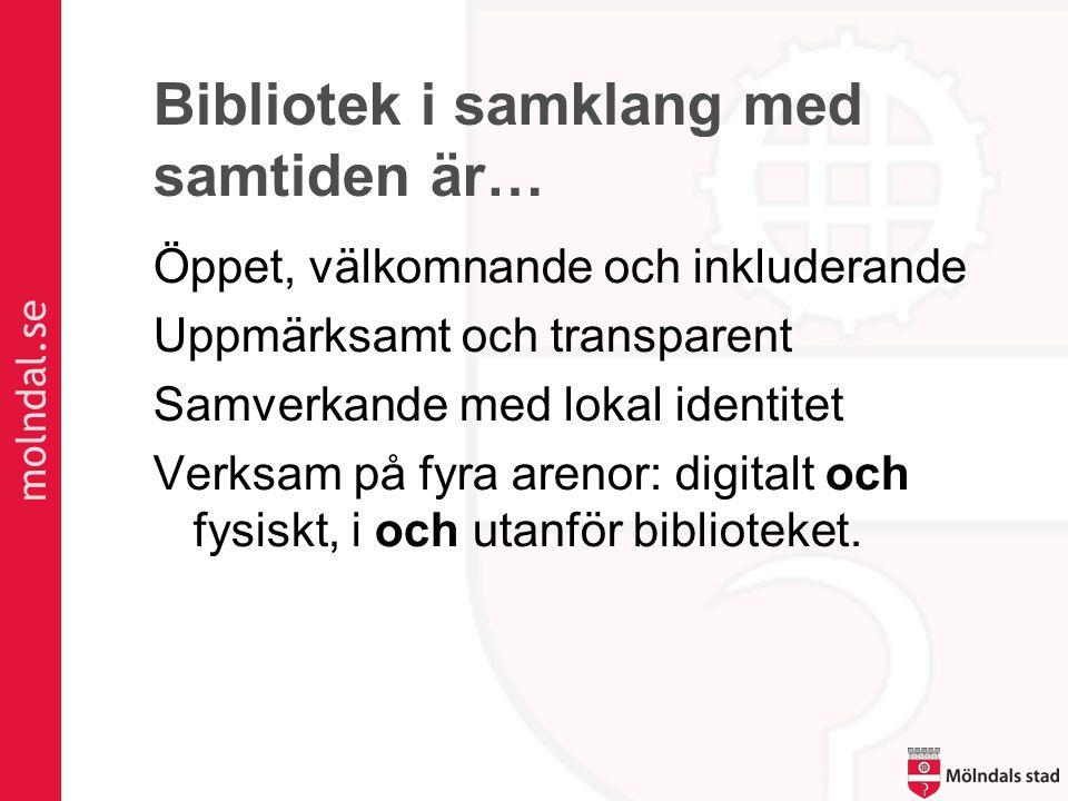 molndal.se Bibliotek i samklang med samtiden är… Öppet, välkomnande och inkluderande Uppmärksamt och transparent Samverkande med lokal identitet Verksam på fyra arenor: digitalt och fysiskt, i och utanför biblioteket.
