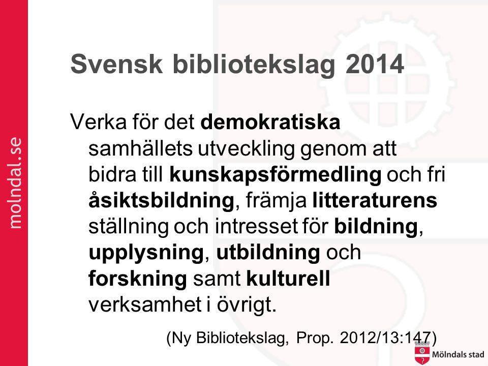 Svensk bibliotekslag 2014 Verka för det demokratiska samhällets utveckling genom att bidra till kunskapsförmedling och fri åsiktsbildning, främja litteraturens ställning och intresset för bildning, upplysning, utbildning och forskning samt kulturell verksamhet i övrigt.