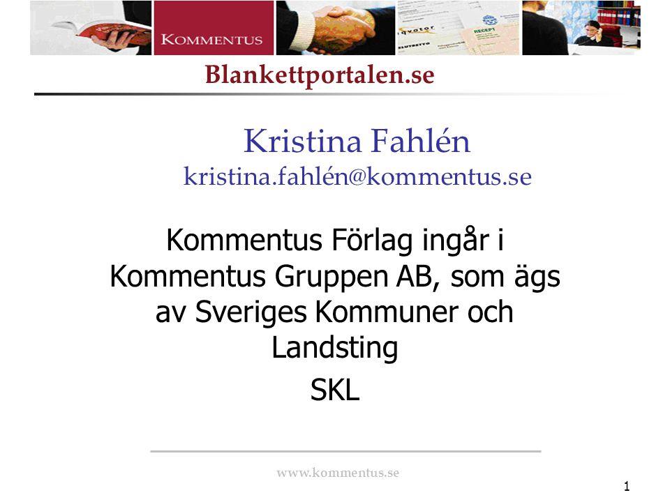 www.kommentus.se Blankettportalen.se 1 Kristina Fahlén kristina.fahlén@kommentus.se Kommentus Förlag ingår i Kommentus Gruppen AB, som ägs av Sveriges